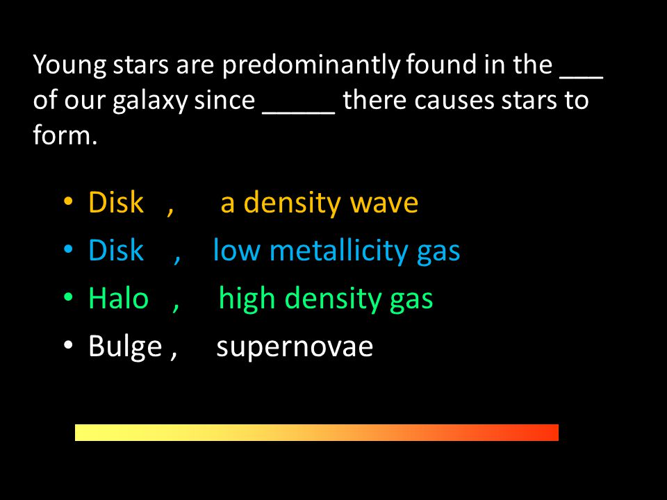 Disk , low metallicity gas Halo , high density gas Bulge , supernovae