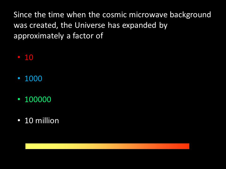 Since the time when the cosmic microwave background was created, the Universe has expanded by approximately a factor of