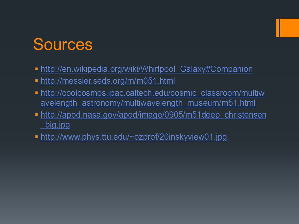 Sources http://en.wikipedia.org/wiki/Whirlpool_Galaxy#Companion