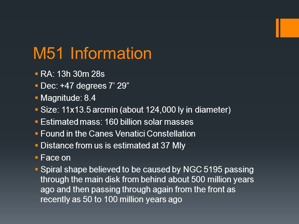M51 Information RA: 13h 30m 28s Dec: +47 degrees 7' 29 Magnitude: 8.4