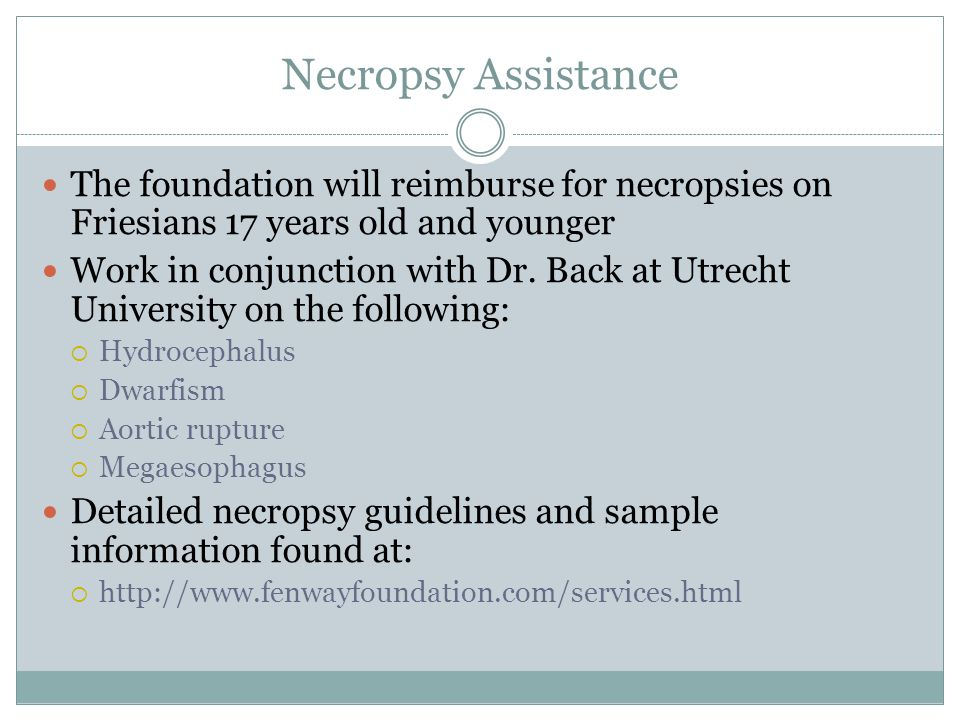 Necropsy Assistance The foundation will reimburse for necropsies on Friesians 17 years old and younger.