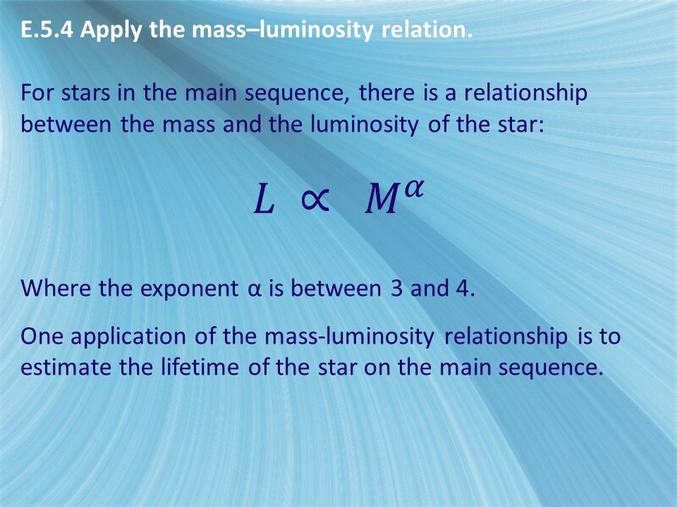𝐿 ∝ 𝑀 𝛼 E.5.4 Apply the mass–luminosity relation.
