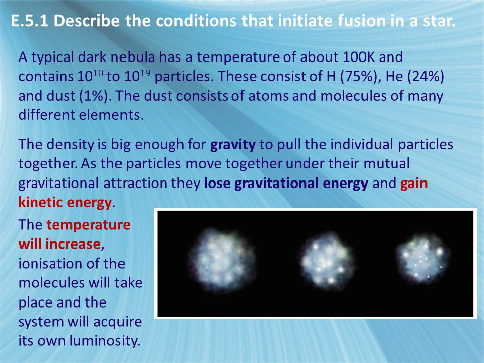 E.5.1 Describe the conditions that initiate fusion in a star.
