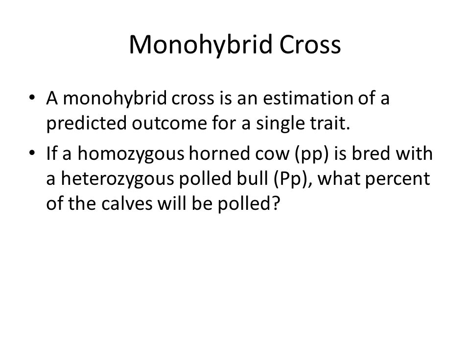 Monohybrid Cross A monohybrid cross is an estimation of a predicted outcome for a single trait.