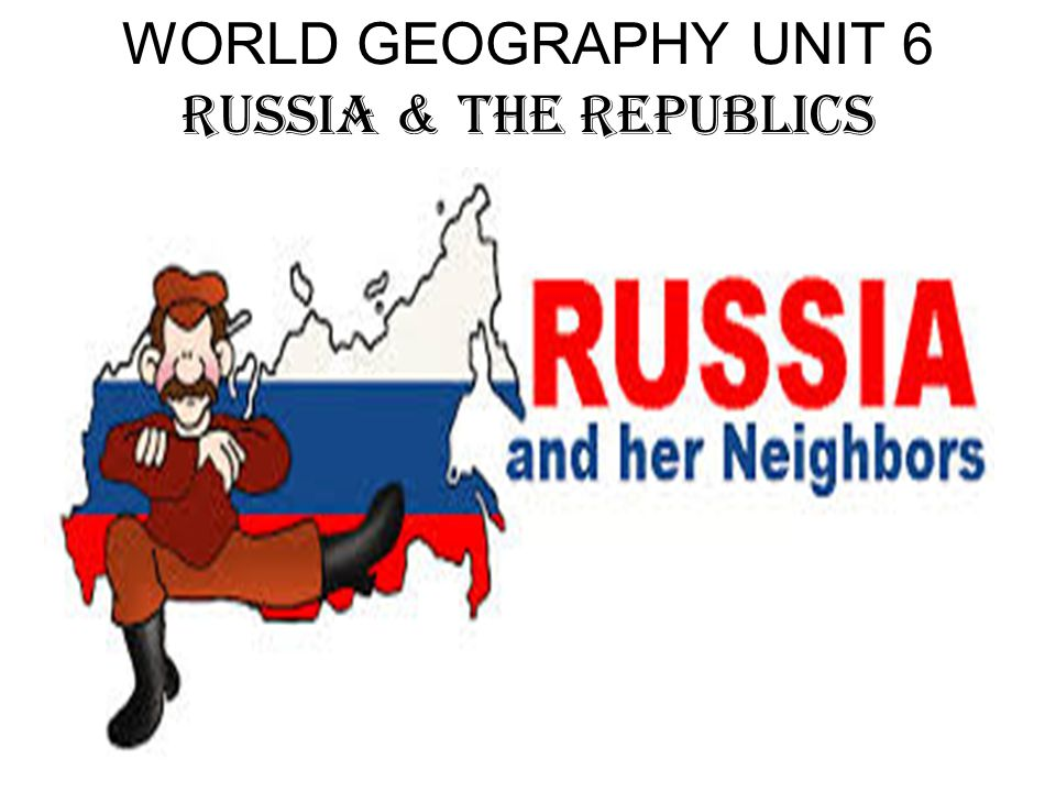 WORLD GEOGRAPHY UNIT 6 RUSSIA & THE REPUBLICS