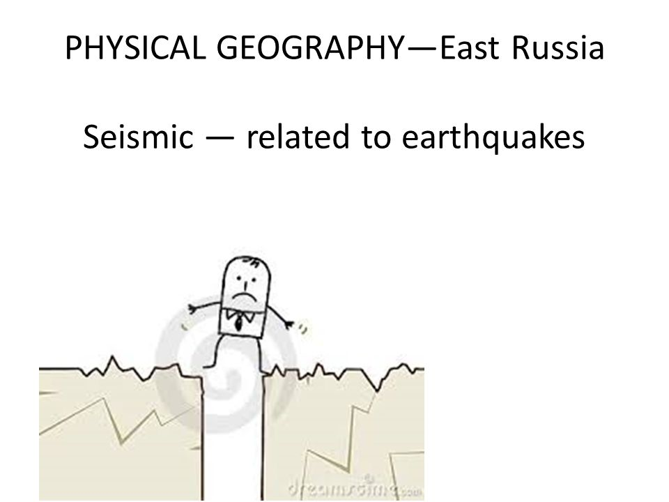 PHYSICAL GEOGRAPHY—East Russia Seismic — related to earthquakes