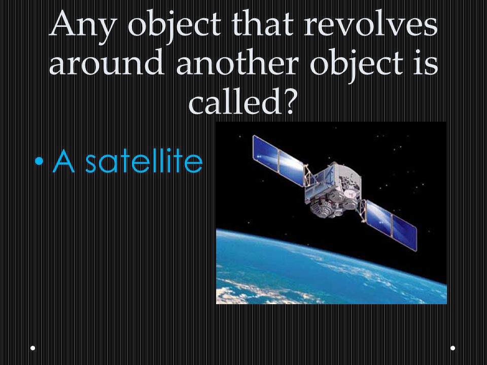 Any object that revolves around another object is called