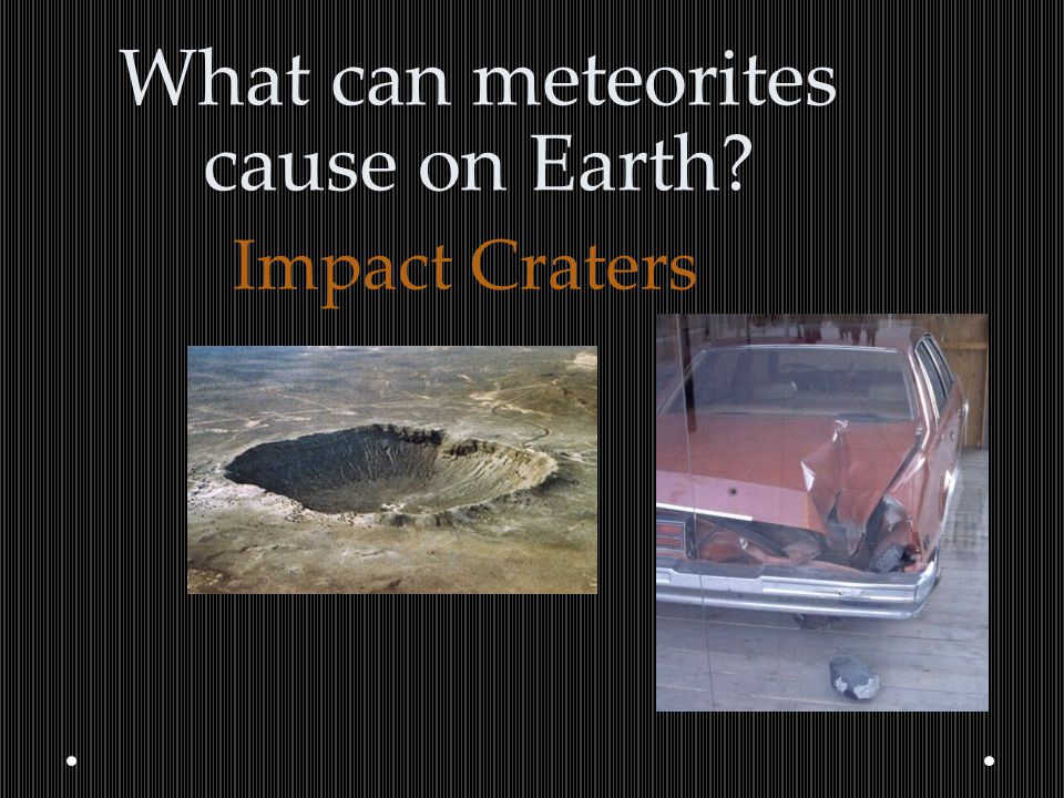 What can meteorites cause on Earth