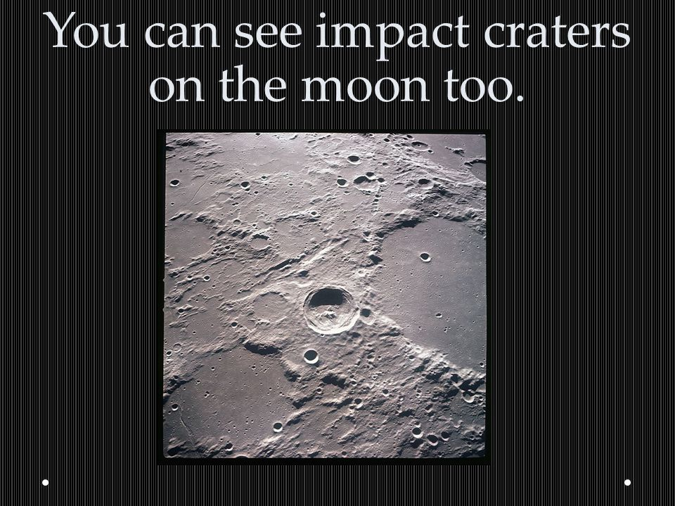 You can see impact craters on the moon too.
