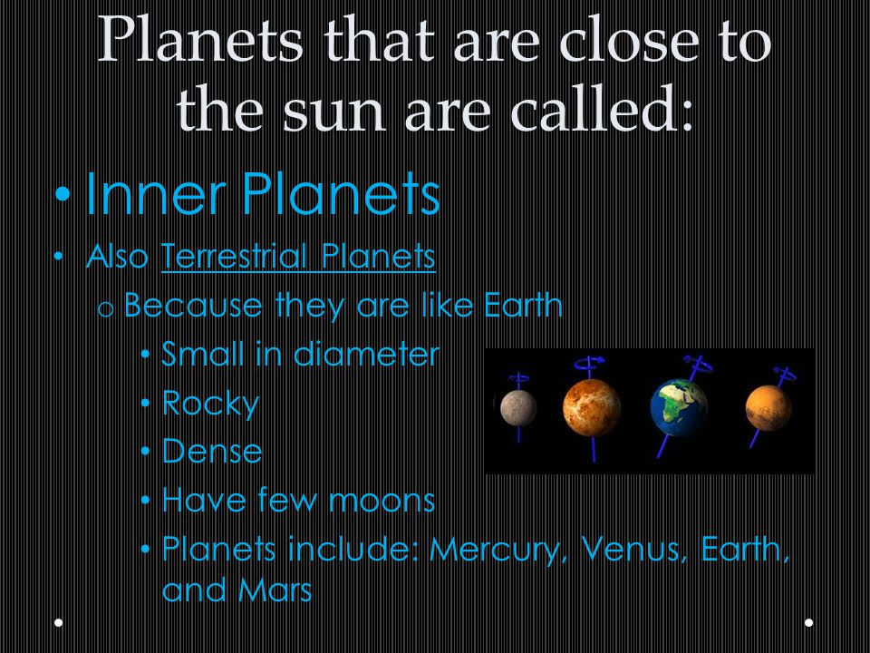 Planets that are close to the sun are called: