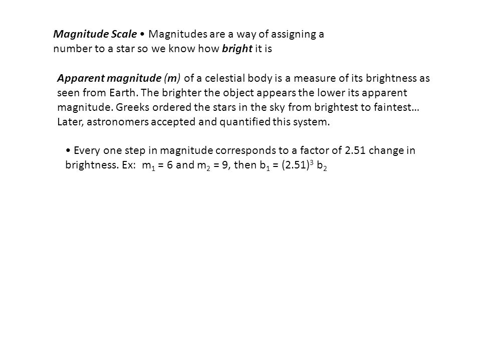 Magnitude Scale • Magnitudes are a way of assigning a number to a star so we know how bright it is