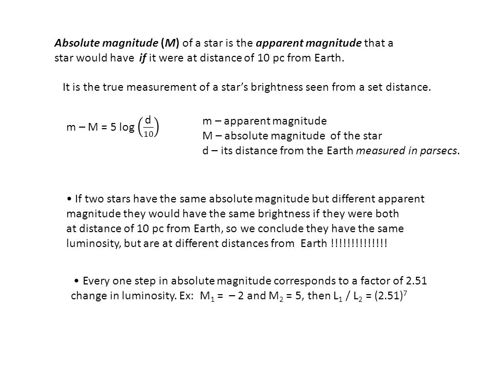 Absolute magnitude (M) of a star is the apparent magnitude that a star would have if it were at distance of 10 pc from Earth.