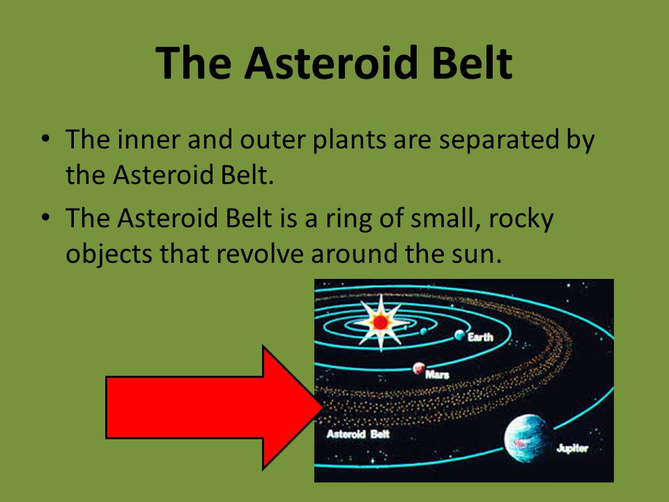 The Asteroid Belt The inner and outer plants are separated by the Asteroid Belt.