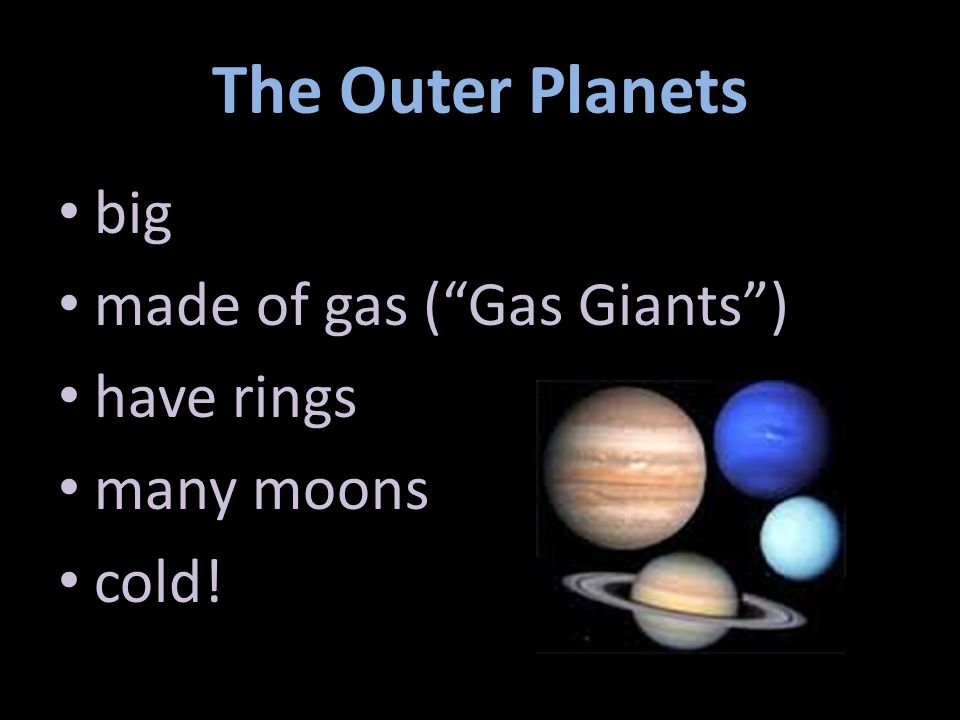 The Outer Planets big made of gas ( Gas Giants ) have rings many moons
