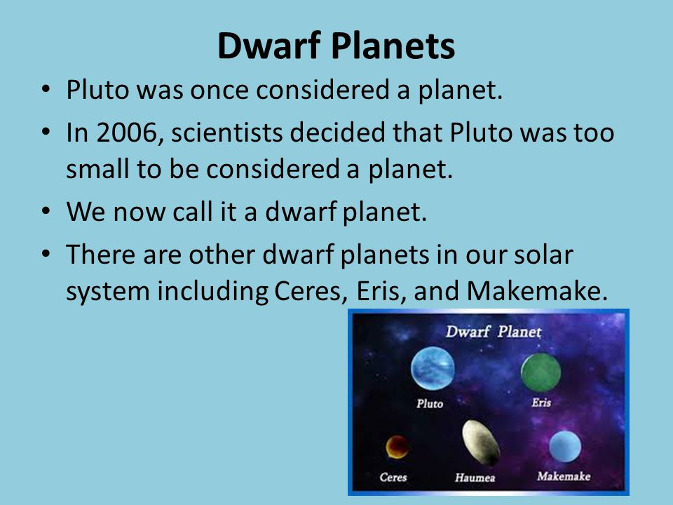 Dwarf Planets Pluto was once considered a planet.