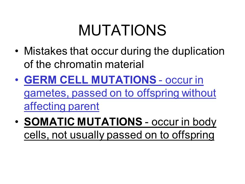 MUTATIONS Mistakes that occur during the duplication of the chromatin material.