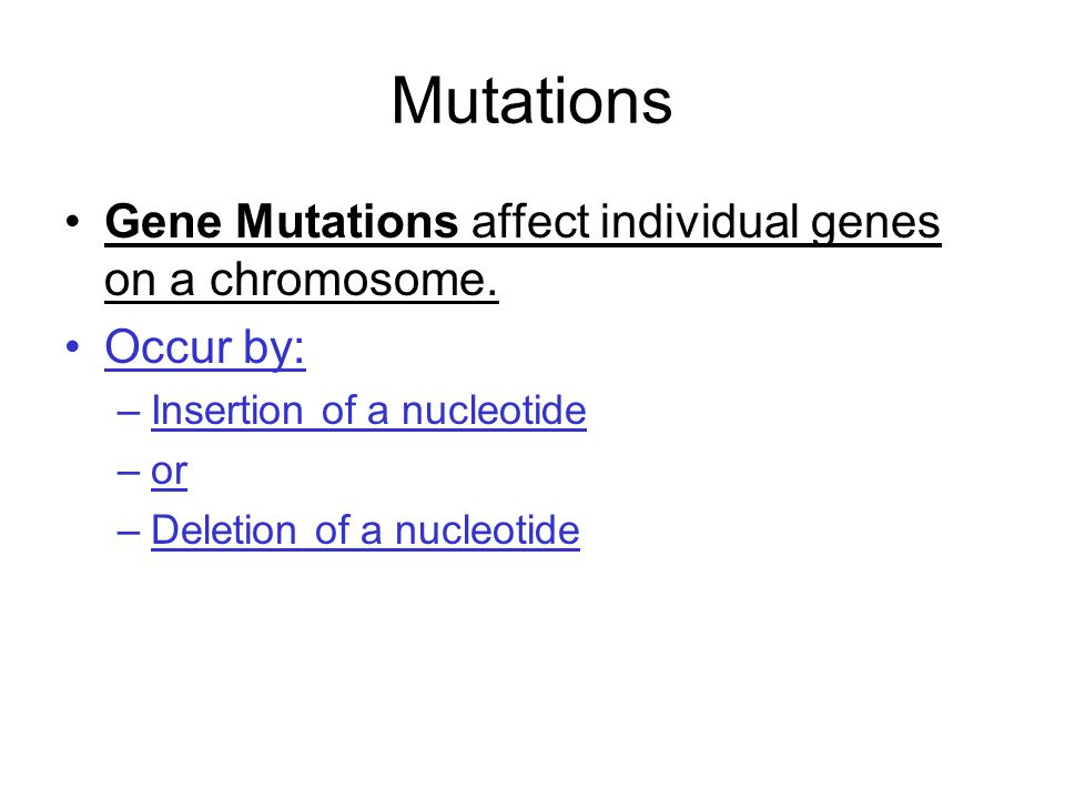 Mutations Gene Mutations affect individual genes on a chromosome.