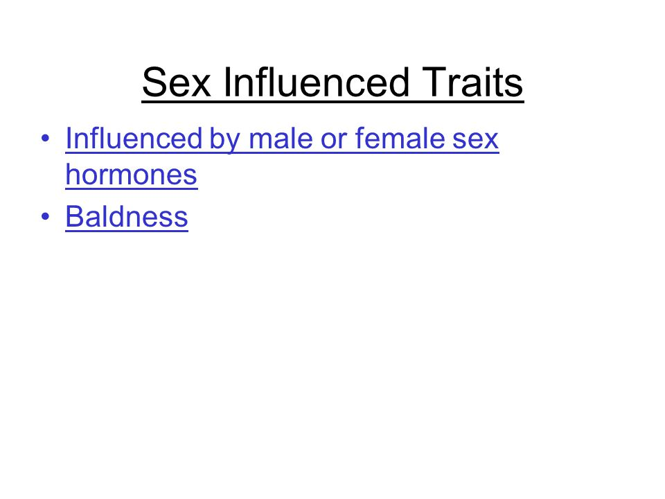 Sex Influenced Traits Influenced by male or female sex hormones