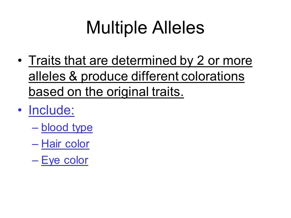 Multiple Alleles Traits that are determined by 2 or more alleles & produce different colorations based on the original traits.