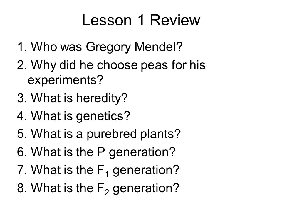 Lesson 1 Review 1. Who was Gregory Mendel
