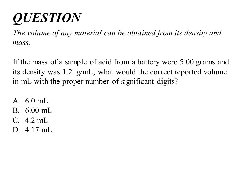 QUESTION The volume of any material can be obtained from its density and mass.