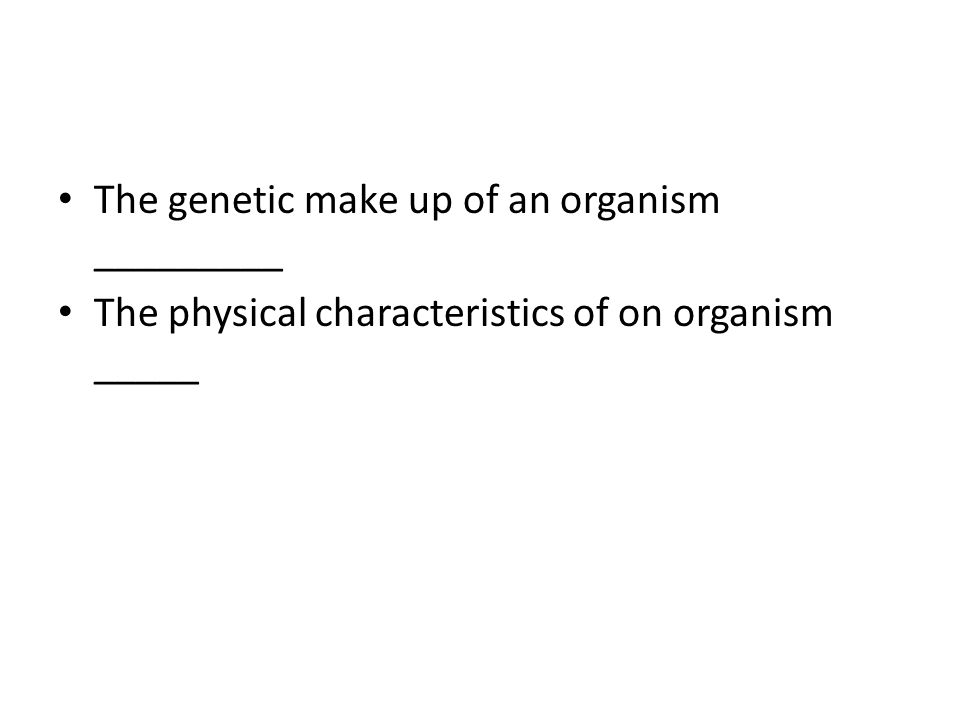 The genetic make up of an organism _________