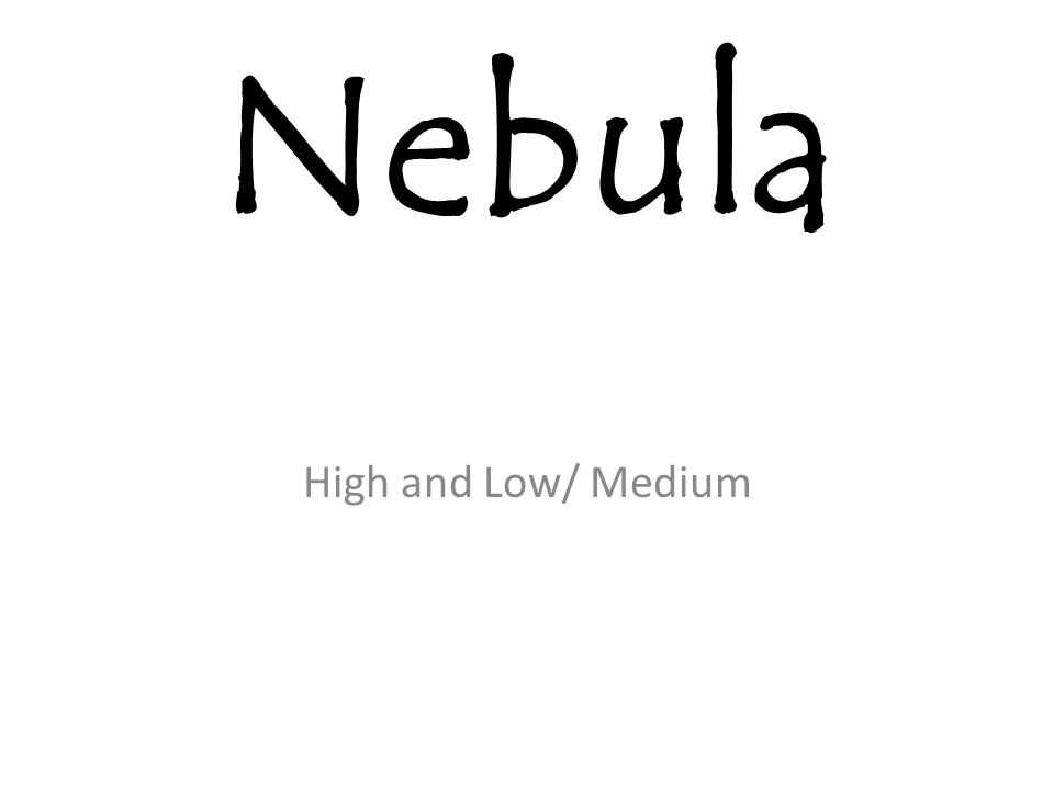 Nebula High and Low/ Medium