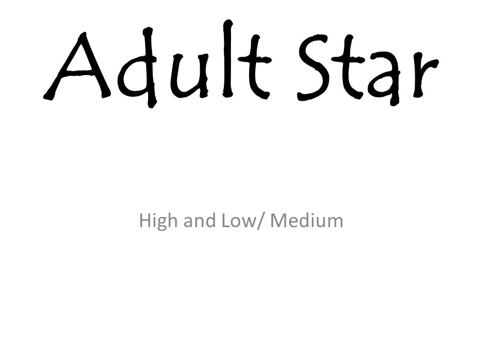 Adult Star High and Low/ Medium