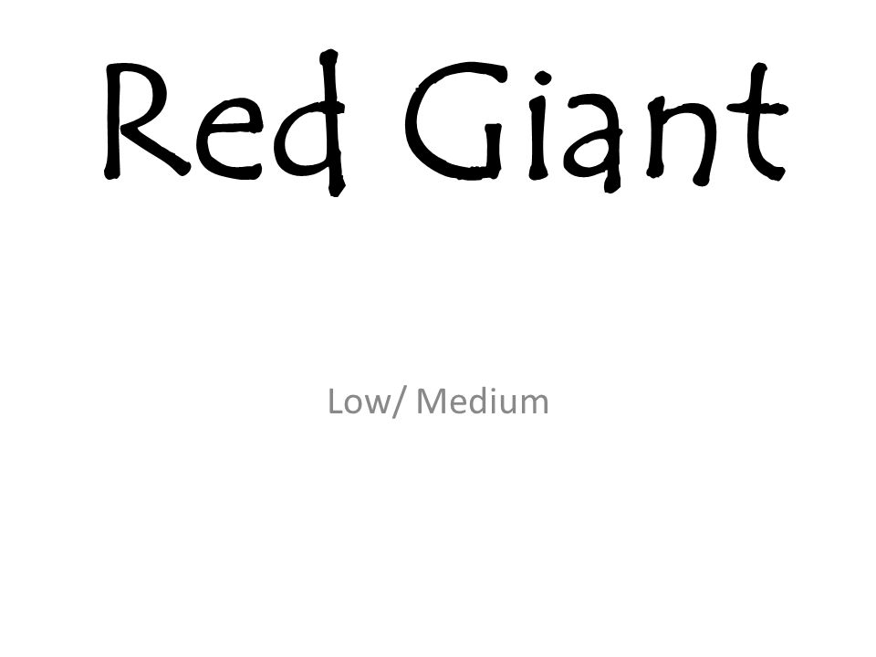 Red Giant Low/ Medium