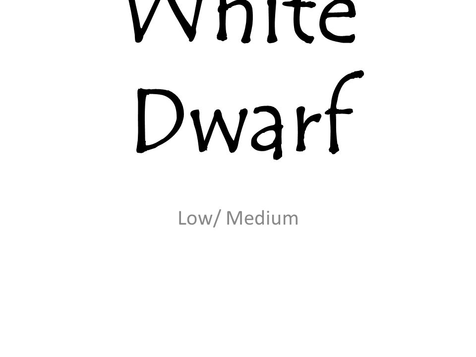 White Dwarf Low/ Medium