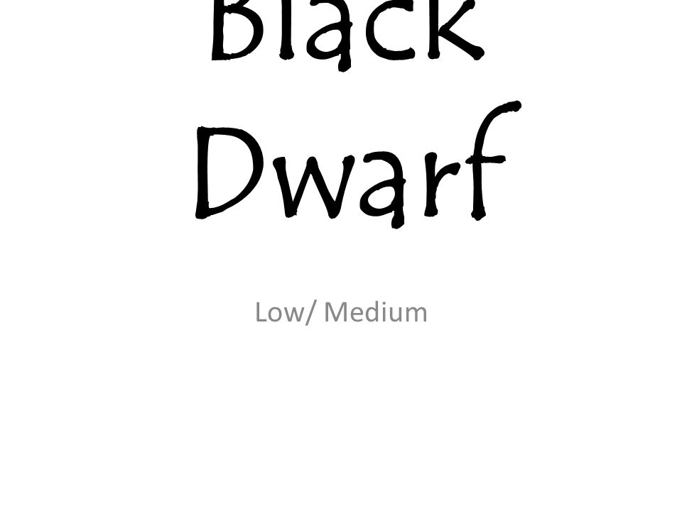 Black Dwarf Low/ Medium