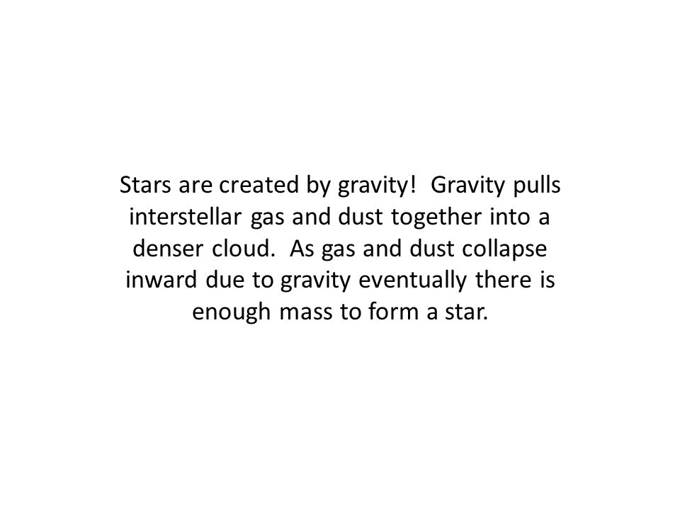 Stars are created by gravity