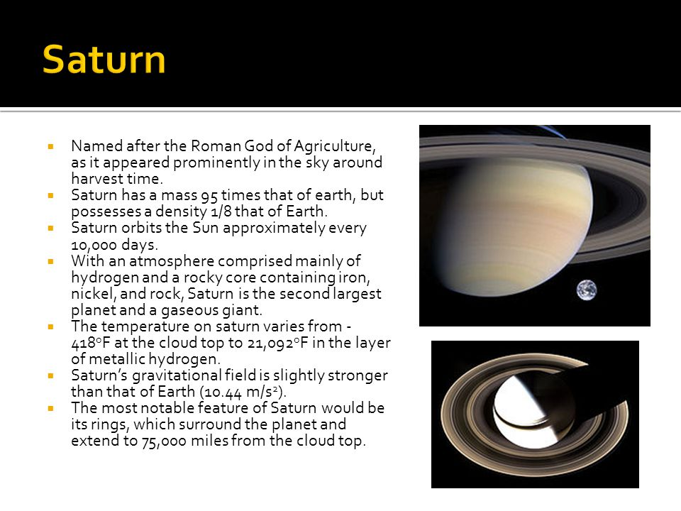 Saturn Named after the Roman God of Agriculture, as it appeared prominently in the sky around harvest time.