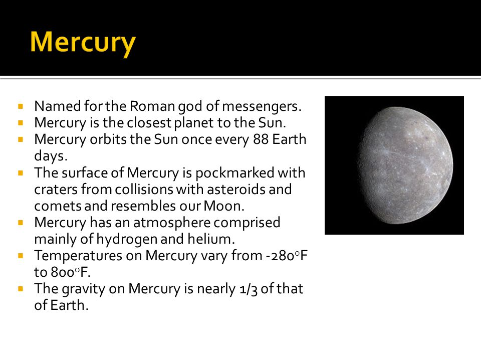 Mercury Named for the Roman god of messengers.