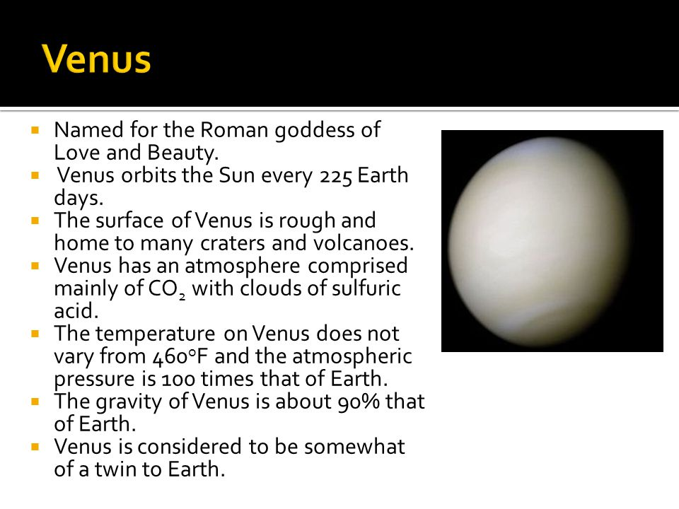 Venus Named for the Roman goddess of Love and Beauty.