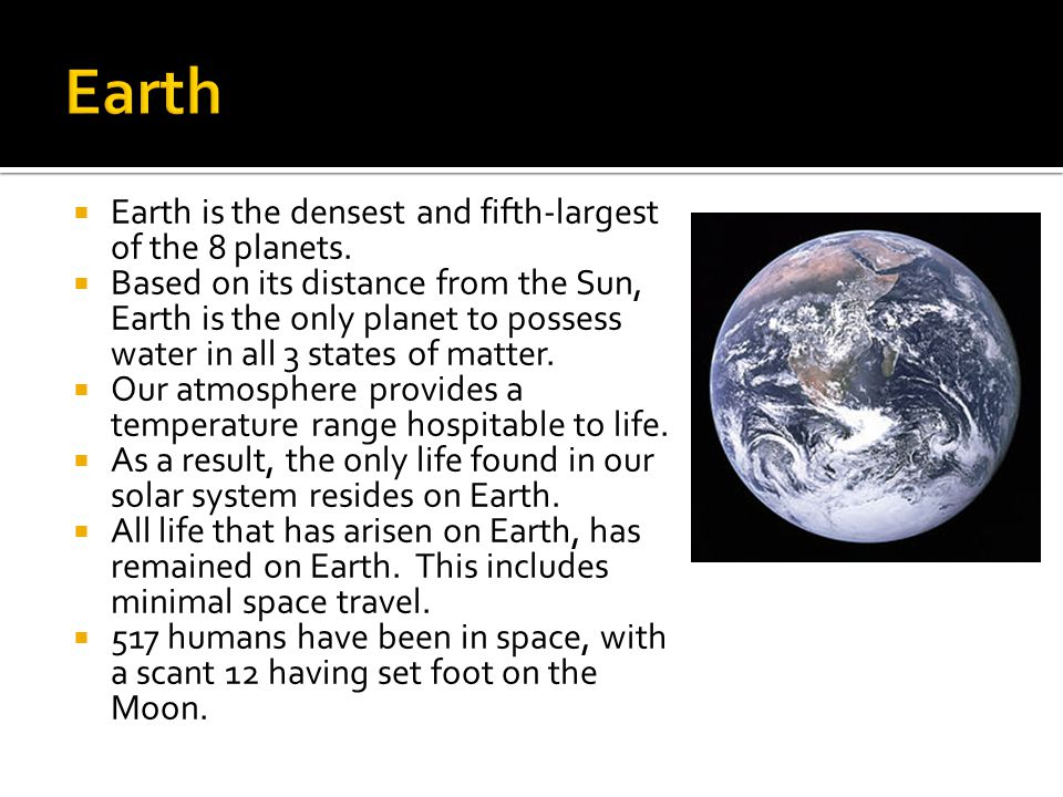 Earth Earth is the densest and fifth-largest of the 8 planets.
