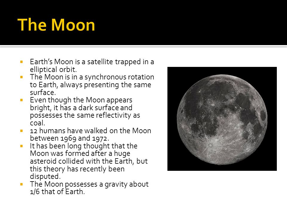The Moon Earth's Moon is a satellite trapped in a elliptical orbit.