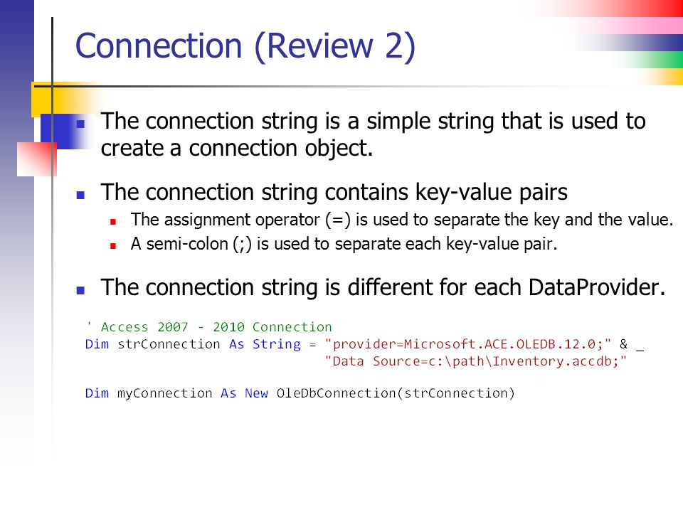 Connection (Review 2) The connection string is a simple string that is used to create a connection object.