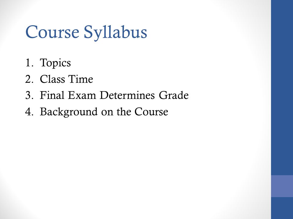 Topics Class Time Final Exam Determines Grade Background on the Course