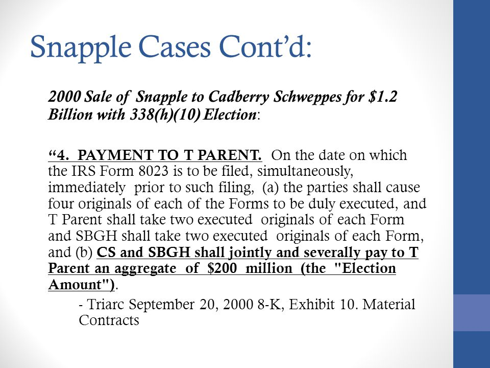 Snapple Cases Cont'd: 2000 Sale of Snapple to Cadberry Schweppes for $1.2 Billion with 338(h)(10) Election: