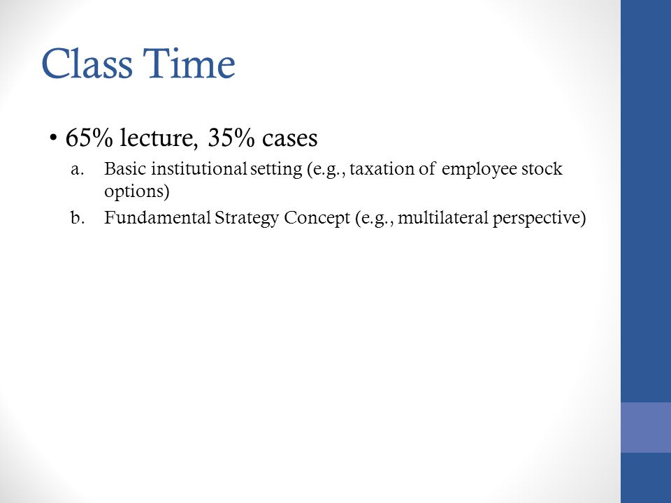 Class Time 65% lecture, 35% cases