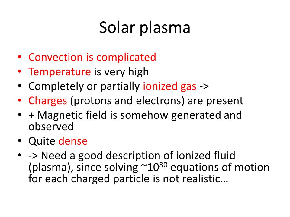 Solar plasma Convection is complicated Temperature is very high