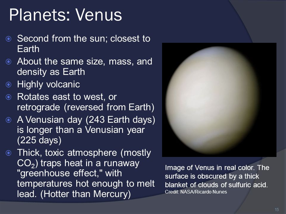 Planets: Venus Second from the sun; closest to Earth