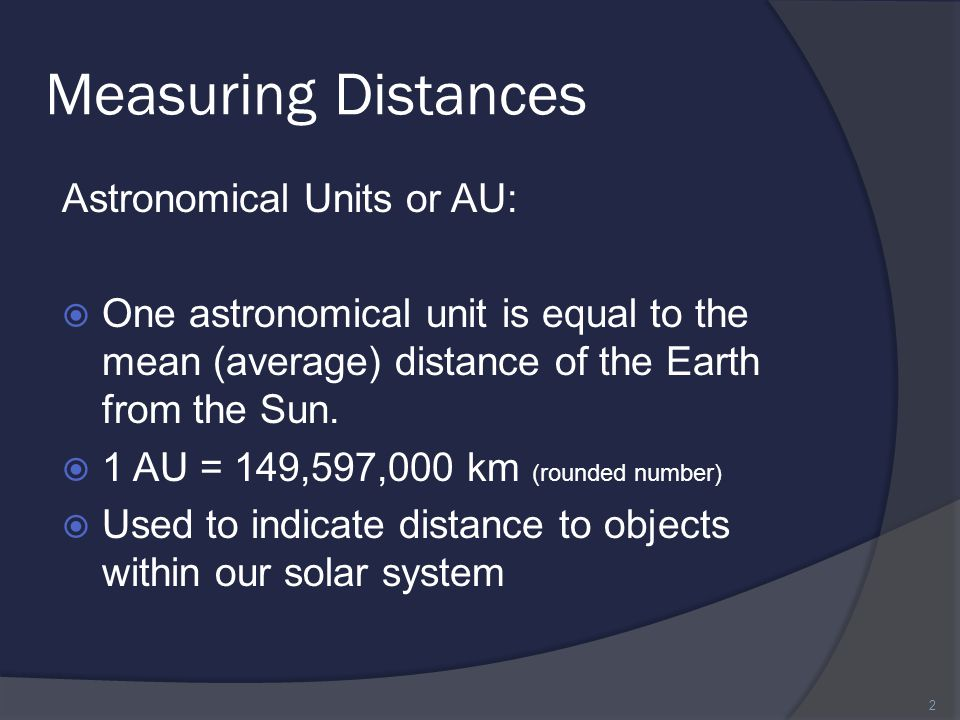 Measuring Distances Astronomical Units or AU: