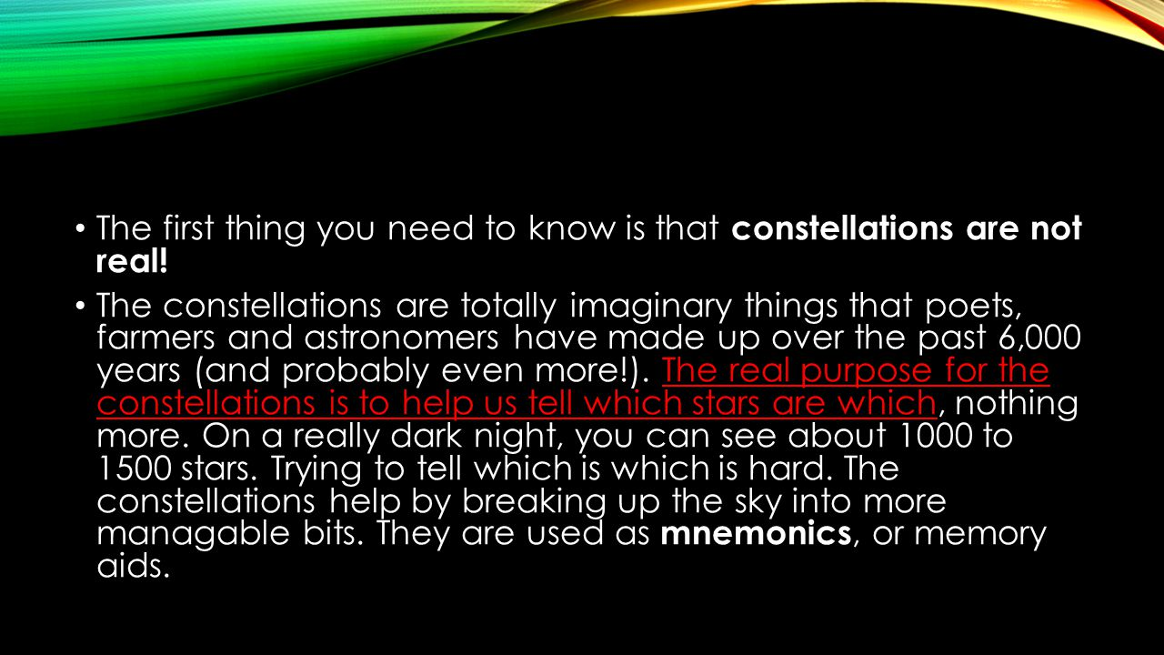 The first thing you need to know is that constellations are not real!