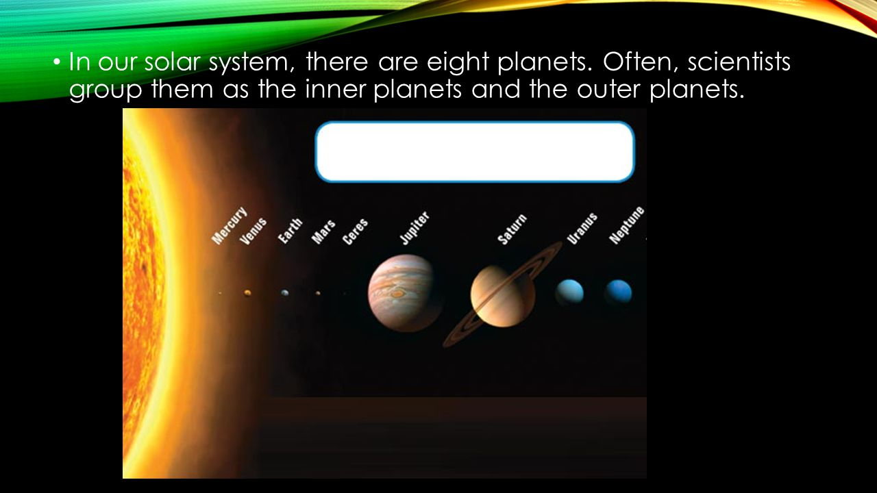 In our solar system, there are eight planets