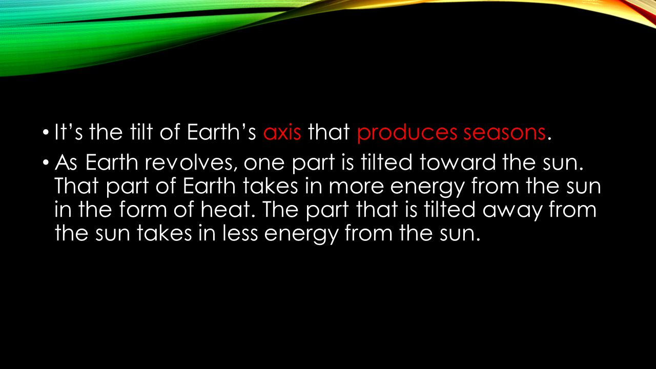 It's the tilt of Earth's axis that produces seasons.