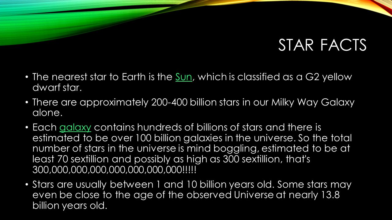 Star facts The nearest star to Earth is the Sun, which is classified as a G2 yellow dwarf star.