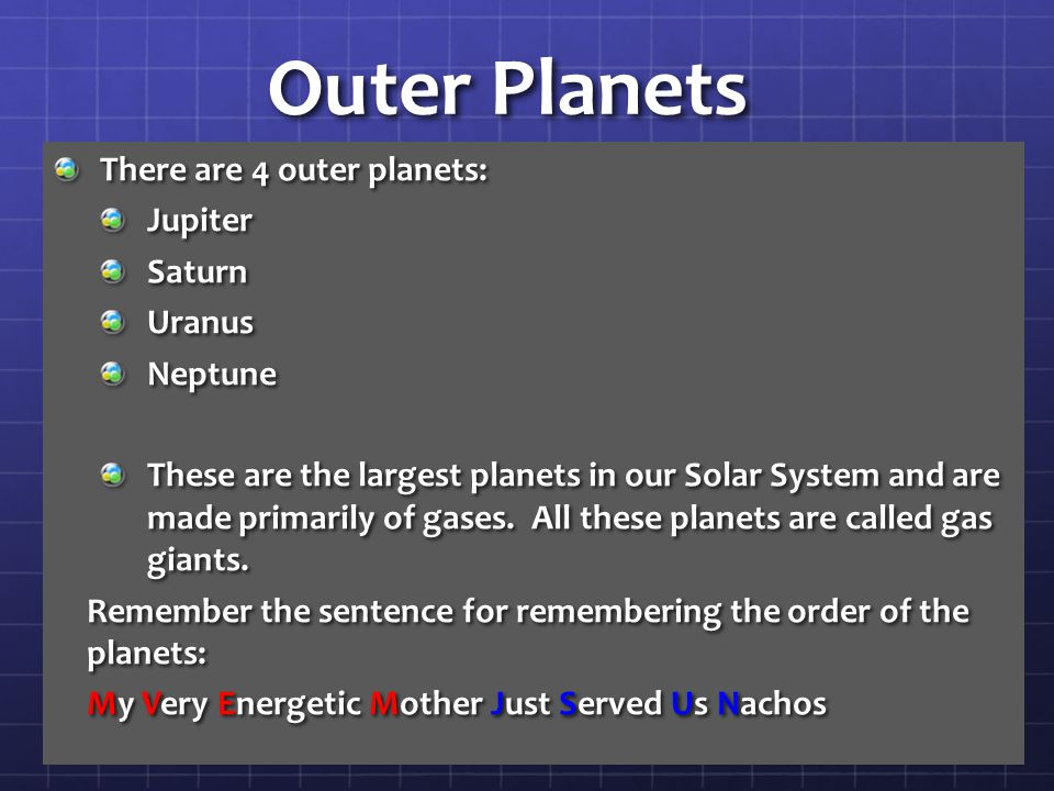 Outer Planets There are 4 outer planets: Jupiter Saturn Uranus Neptune
