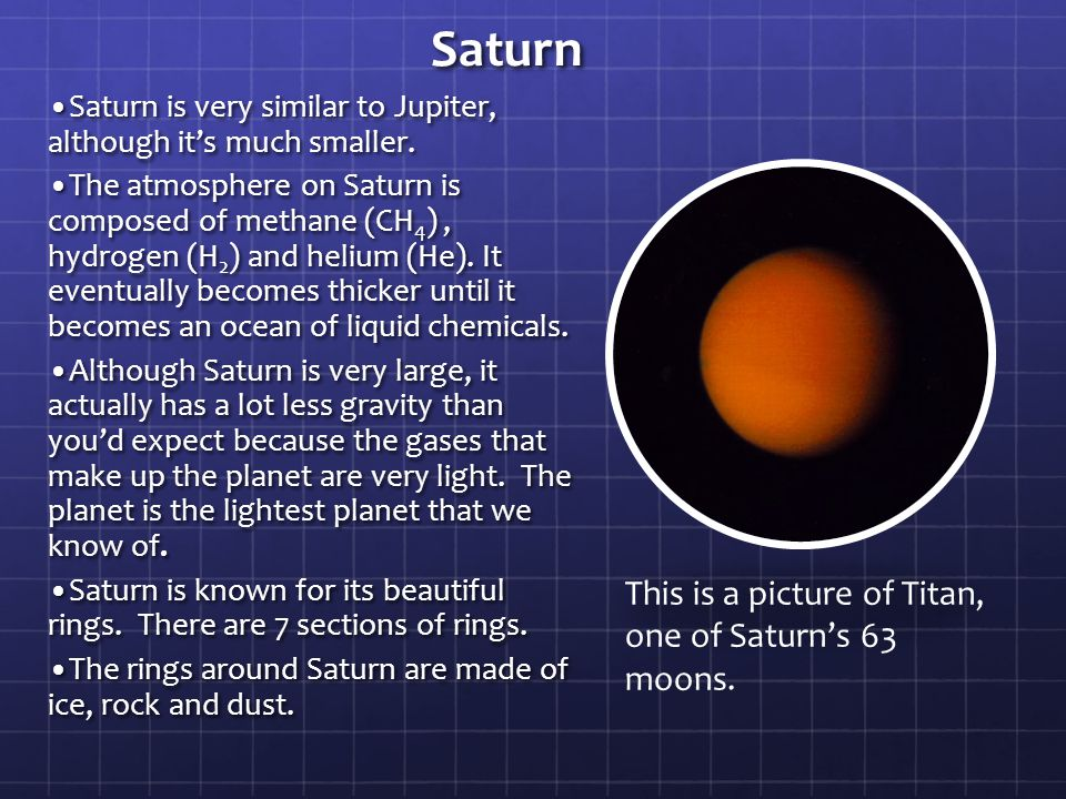 Saturn This is a picture of Titan, one of Saturn's 63 moons.